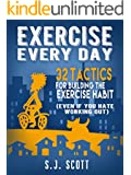 Exercise Every Day: 32 Tactics for Building the Exercise Habit (Even If You Hate Working Out)
