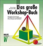 Das große Workshop-Buch. Konzeption, Inszenierung und Moderation von Klausuren, Besprechungen und Seminaren