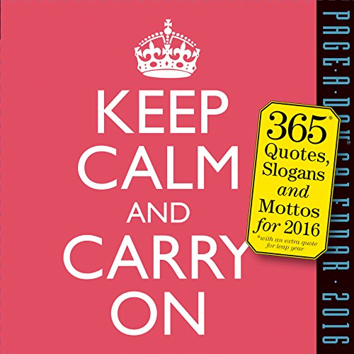 Keep Calm and Carry on: 365 Quotes, Slogans and Mottos for 2016 (2016 Calendar)