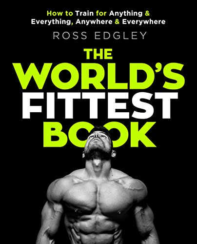 The World's Fittest Book: How to train for anything and everything, anywhere and everywhere (English Edition)