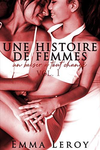 Couverture du livre Une Histoire de Femmes: Un Baiser A Tout Changé (Vol. 1)