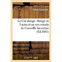 Le Cid Abrege. Abrege En 5 Actes Et En Vers Extraits de Corneille Lui-Meme, (Sciences Sociales)