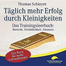 Täglich mehr Erfolg durch Kleinigkeiten: Das Trainingsleerbuch: Rhetorik. Persönlichkeit. Finanzen