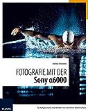 Fotografie mit der Sony Alpha 6000: Für kompromisslos scharfe Bilder mit maximalem Detailreichtum