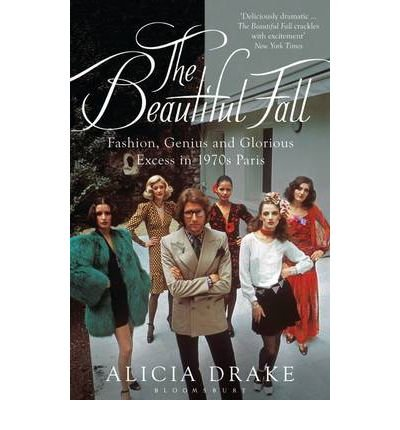 [ THE BEAUTIFUL FALL FASHION, GENIUS AND GLORIOUS EXCESS IN 1970S PARIS BY DRAKE, ALICIA](AUTHOR)PAPERBACK