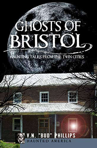 Ghosts of Bristol: Haunting Tales from the Twin Cities (Haunted America) (English Edition) (Halloween Virginia City)