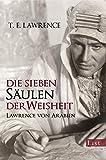 Die sieben Säulen der Weisheit: Lawrence von Arabien - Thomas Edward Lawrence