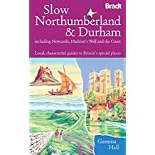 Slow Northumberland & Durham: Including Newcastle, Hadrian's Wall and the Coast (Bradt Travel Guides (Slow Travel))
