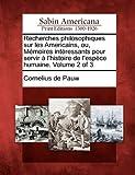 Recherches Philosophiques Sur Les Americains, Ou, M Moires Int Ressants Pour Servir L'Histoire de L'Esp Ce Humaine. Volume 2 of 3