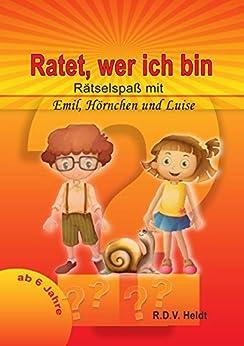 Ratet wer ich bin: Rätselspaß mit Emil, Luise und Hörnchen von [Heldt, R.D.V.]