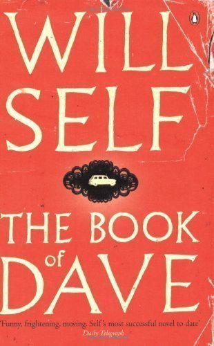 The Book of Dave: A Revelation of the Recent Past and the Distant Future by Self, Will Reprint Edition (2007)