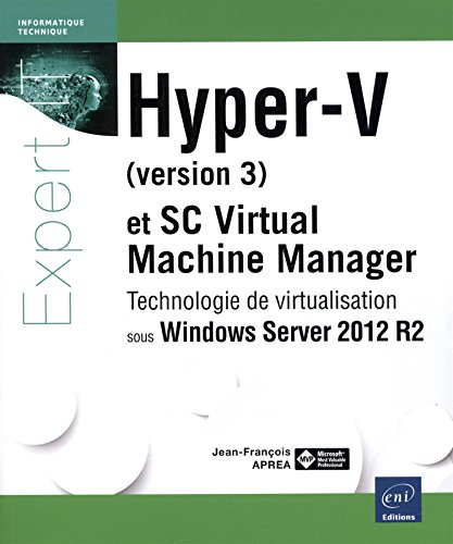Hyper-V et System Center Virtual Machine Manager - Technologie de virtualisation sous Windows Server 2012 R2 par Jean-François APRÉA