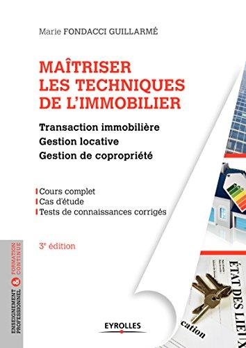 Maîtriser les techniques de l'immobilier: Transaction immobilière - Gestion locative - Gestion de copropriété