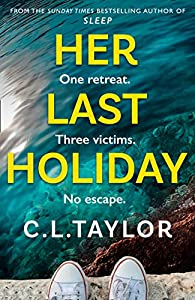 Her Last Holiday: the most addictive crime thriller of 2021 from the bestselling author of Strangers and Sleep