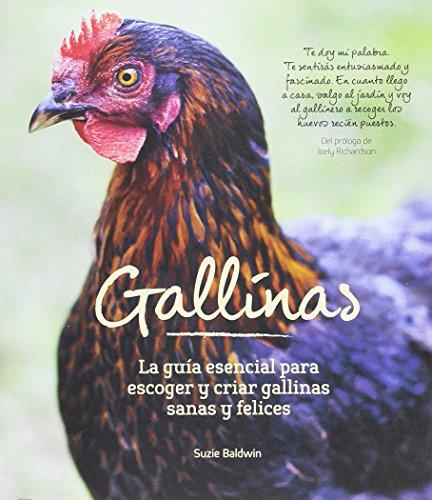 Gallinas: La guía esencial para escoger y criar gallinas sanas y felices por Suzie Baldwin