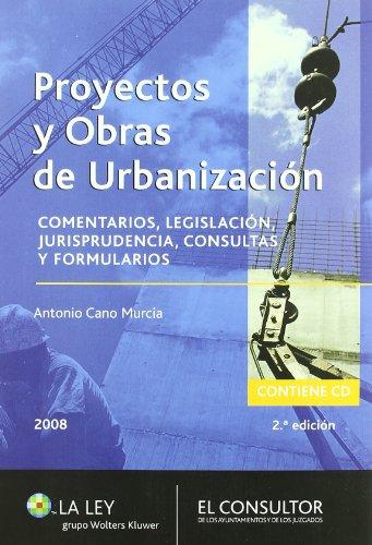 Proyectos y obras de urbanización: comentarios, legislación, jurisprudencia, consultas y formularios