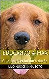EDUCANDO A MAX: Guía para ser un buen dueño
