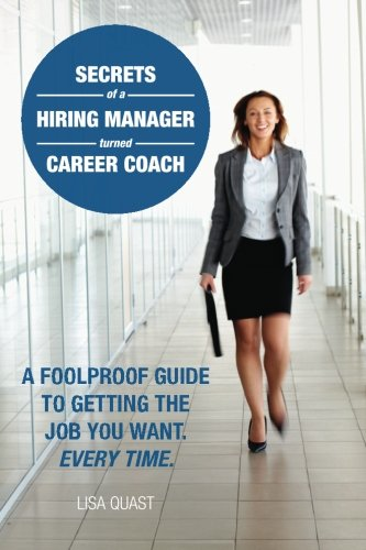 Secrets of a Hiring Manager Turned Career Coach: A Foolproof Guide To Getting The Job You Want. Every Time. - Womens Quaste