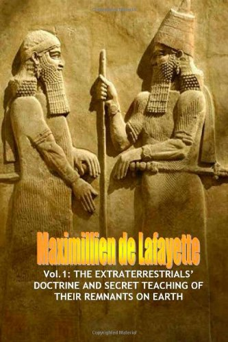 Vol.1: The Extraterrestrials' Doctrine and Secret Teaching of Their Remnants on Earth