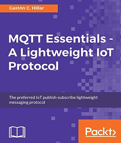 MQTT Essentials - A Lightweight IoT Protocol (English Edition) por Gaston C. Hillar