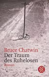 Der Traum des Ruhelosen - Bruce Chatwin