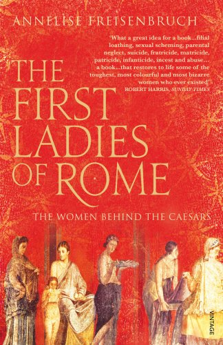 The First Ladies of Rome: The Women Behind the Caesars