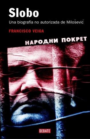 Descargar Libro Slobo: Una biografía no autorizada de Milosevic (HISTORIAS) de Francisco Veiga