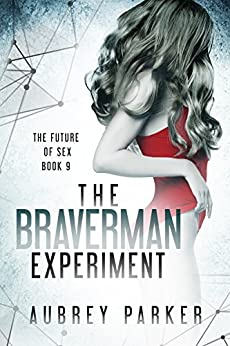 The Braverman Experiment (The Future of Sex Book 9) by [Parker, Aubrey]