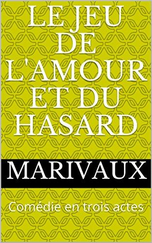 Le Jeu de l'Amour et du Hasard: Comédie en trois actes par Marivaux
