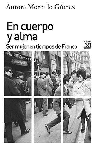 En cuerpo y alma. Ser mujer en tiempos de Franco por Aurora Morcillo Gómez