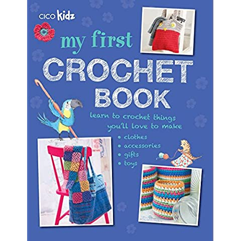 My First Crochet Book: 35 Fun and Easy Crochet Projects for Children Age 7 +