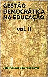 GESTÃO DEMOCRÁTICA NA EDUCAÇÃO vol. II (Portuguese Edition)