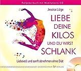 Liebe deine Kilos und du wirst schlank: Auf leichte und liebevolle Art abnehmen. Rategber-Buch mit...