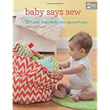 Baby Says Sew: 20 Practical, Budget-Minded, Baby-Approved Projects by Rebecca Danger (28-Oct-2014) Paperback