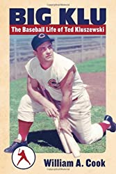Big Klu: The Baseball Life of Ted Kluszewski