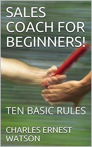 SALES COACH FOR BEGINNERS!: TEN BASIC RULES (English Edition)