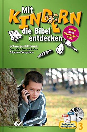 Mit Kindern die Bibel entdecken Band 3: Schwerpunkt Johannes-Evangelium