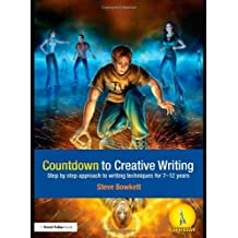Countdown to Creative Writing: Step by Step Approach to Writing Techniques for 7-12 Years by Stephen Bowkett (2008-10-24)