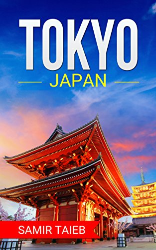 Tokyo: The best Tokyo Travel Guide The Best Travel Tips About Where to Go and What to See in Tokyo: (Tokyo tour guide, Tokyo travel ... Travel to Japan, Travel to Tokyo) (English Edition) por Samir Taieb