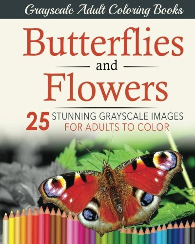 Butterflies and Flowers: 25 stunning grayscale images for adults to color: Volume 1