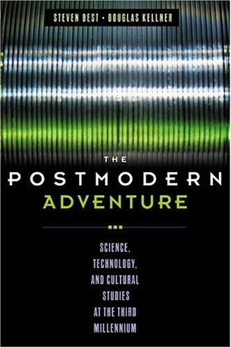 The Postmodern Adventure: Science, Technology, and Cultural Studies at the Third Millennium by Steven Best PhD (2001-07-15)