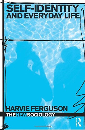 Self-Identity and Everyday Life (The New Sociology) by Harvie Ferguson (2009-04-03)
