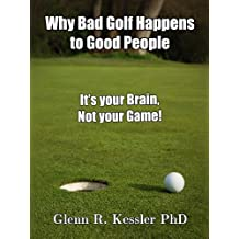 Why Bad Golf Happens To Good People/It's Your Brain Not Your Game!
