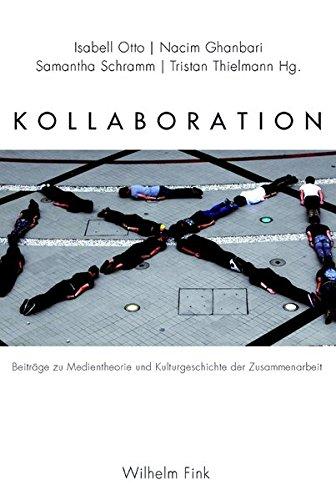 Kollaboration: Beiträge zur Medientheorie und Kulturgeschichte der Zusammenarbeit