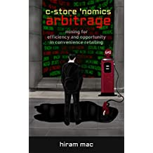 c-store 'nomics arbitrage: mining for efficiency and opportunity in convenience retailing (English Edition)