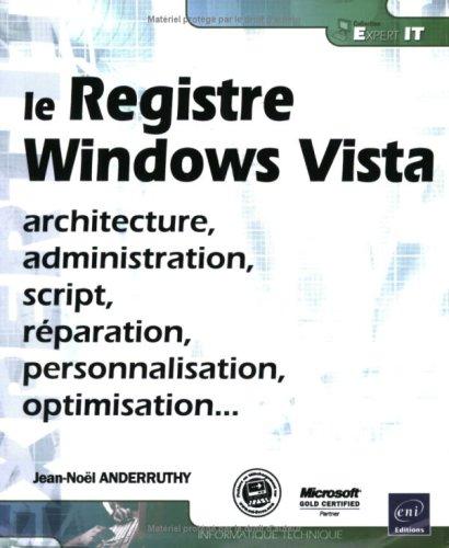 Registre Windows Vista - Architecture, Administration, Script, Reparation, Personnalisation par Jean-Noël Anderruthy