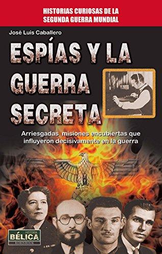 Espías y la guerra secreta (Historia-Bélica)