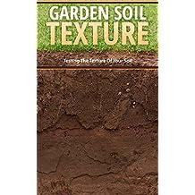 Garden Soil Texture: Testing The Texture Of Your Soil (English Edition)