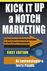 Kick It Up a Notch Marketing: 25 High Impact Marketing Strategies for Real Estate Professionals by Al Latenslager (2006-03-28)