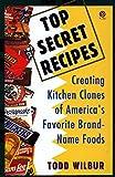 Top Secret Recipes: Creating Kitchen Clones of Americas Favorite Brand-Name Foods (Penguin Viking Plume General Books)
